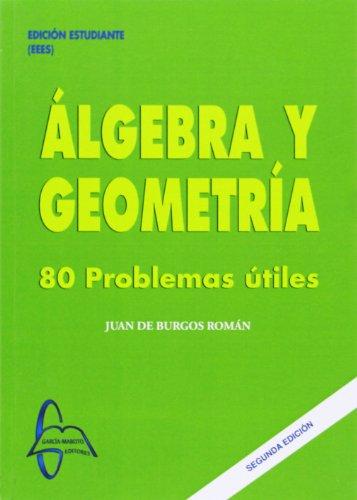 Algebra y geometria - 80 problemas utiles por Juan De Burgos Roman