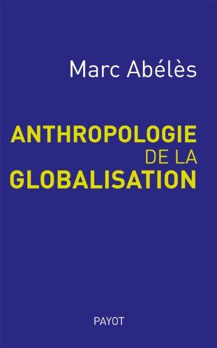 Anthropologie de la globalisation par Marc Abélès