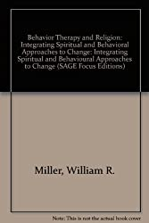 Behavior Therapy and Religion: Integrating Spiritual and Behavioral Approaches to Change (SAGE Focus Editions) by William R. Miller (1988-07-01)