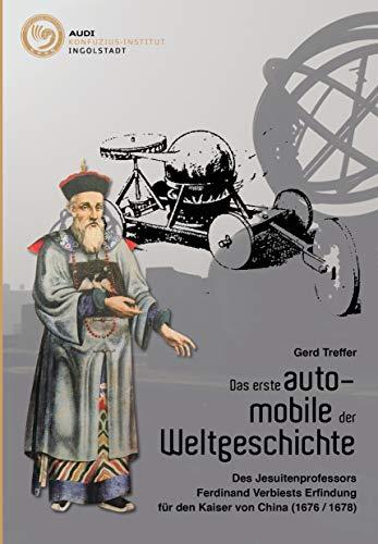 Das erste auto-mobile der Weltgeschichte - des Jesuitenprofessors Ferdinand Verbiests Erfindung für den Kaiser von China (1676/1678) Erste Mobile