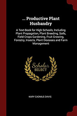 ... Productive Plant Husbandry: A Text-Book for High Schools, Including