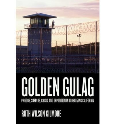 [ GOLDEN GULAG PRISONS, SURPLUS, CRISIS, AND OPPOSITION IN GLOBALIZING CALIFORNIA BY GILMORE, RUTH WILSON](AUTHOR)PAPERBACK