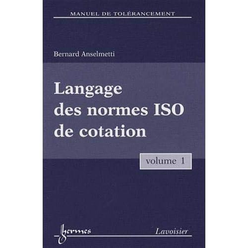 Manuel de tolérancement : Volume 1, Langage des normes ISO de cotation