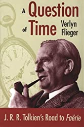 A Question of Time: J.R.R. Tolkien's Road to Faerie (J.R.R. Tolien's Road to Faerie) by Verlyn Flieger (2001-12-31)