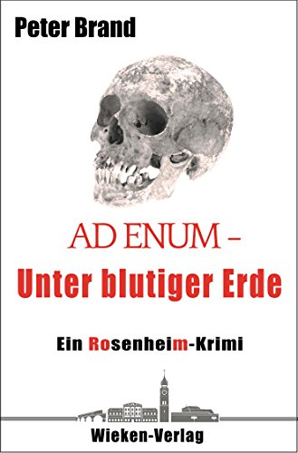 Ad Enum - Unter blutiger Erde: Ein Rosenheimkrimi (Privatdetektiv Michael Warthens aus Rosenheim 2)
