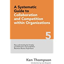 A Systematic Guide to Collaboration and Competition within organizations: How understanding the Interplay of Collaboration and Competition maximises Business Performance