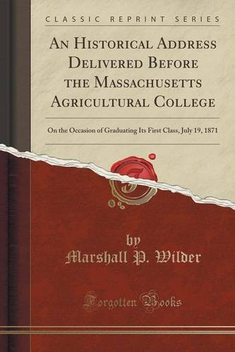 An Historical Address Delivered Before the Massachusetts Agricultural College