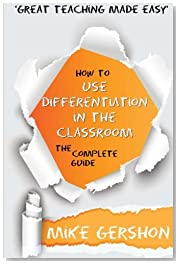 How to use Differentiation in the Classroom: The Complete Guide: Volume 3 (How to...Great Classroom Teaching Series)