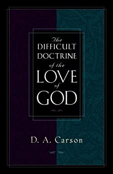 The Difficult Doctrine of the Love of God by [Carson, D. A.]