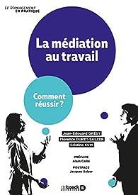 La médiation au travail - Comment réussir ? par Jean-Edouard Gresy