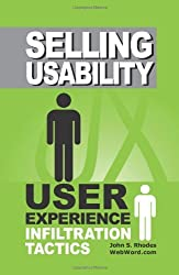 Selling Usability: User Experience Infiltration Tactics by John Rhodes (2009-02-06)