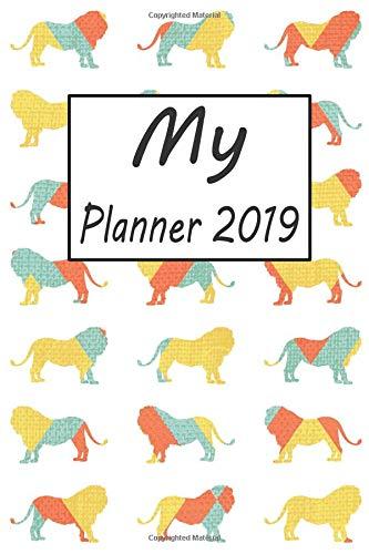 My Planner 2019: Lion Pattern Weekly Planner 2019: 12 Month Agenda - Calendar, Organizer, Notes, Goals & To Do Lists
