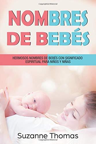 Nombres de bebe: Hermosos Nombres De Bebe Con Significado Espiritual Para Ninos Y Ninas: Volume 3 (Nombres de bebé)