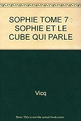 SOPHIE TOME 7 : SOPHIE ET LE CUBE QUI PARLE