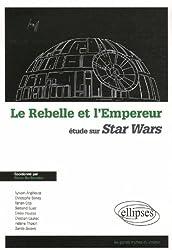 Le Rebelle et l'Empereur : Etude sur Star Wars