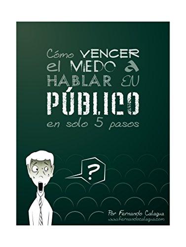 Como Vencer el Miedo a Hablar en Publico: En Solo 5 Pasos por Fernando Calagua