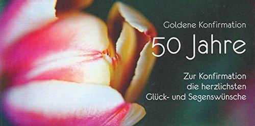 Glückwunschkarten zur Goldenen Konfirmation 50 Jahre Zur Konfirmation die herzlichsten Glück-und Segenswünsche