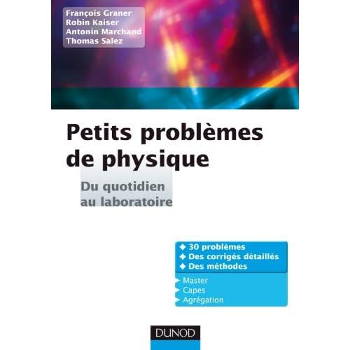 Petits problèmes de physique : du quotidien au laboratoire: Corrigés détaillés, méthodes