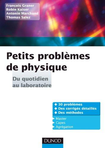 Petits problèmes de physique : du quotidien au laboratoire: Corrigés détaillés, méthodes par Robin Kaiser