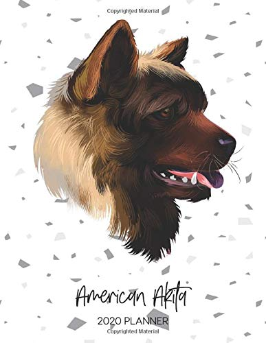 American Akita 2020 Planner: Dated Weekly Diary With To Do Notes & Dog Quotes (Awesome Calendar Planners for Pup Owners…
