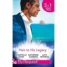 Heir To His Legacy: His Unexpected Legacy / His Instant Heir / One Night Heir (By Request) by Chantelle Shaw (2016-08-11)