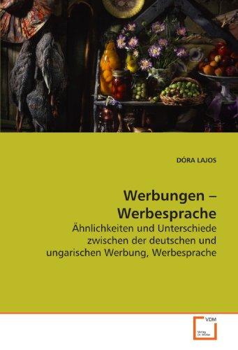 Werbungen ? Werbesprache: Ähnlichkeiten und Unterschiede zwischen der deutschen und ungarischen Werbung, Werbesprache