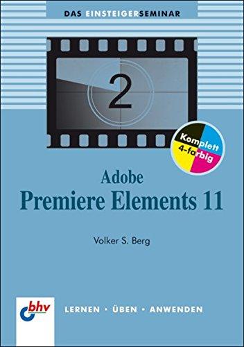 Adobe Premiere Elements 11 (bhv Einsteigerseminar) (DAS EINSTEIGERSEMINAR) (Adobe Premiere 11)