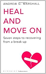 Heal and Move On: Seven Steps to Recovering from a Break-Up by Andrew G Marshall (2011-02-07)