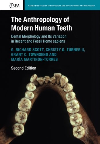 The Anthropology of Modern Human Teeth: Dental Morphology and Its Variation in Recent and Fossil Homo sapiens (Cambridge Studies in Biological and Evolutionary Anthropology) por G. Richard Scott