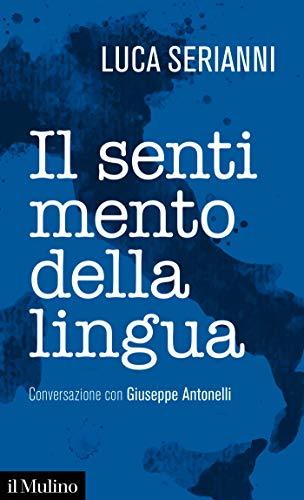Il sentimento della lingua: Conversazione con Giuseppe Antonelli (Intersezioni) (Italian Edition)