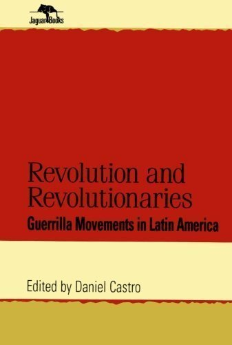 Revolution and Revolutionaries: Guerrilla Movements in Latin America (Jaguar Books on Latin America) published by Rowman & Littlefield Publishers (1999)