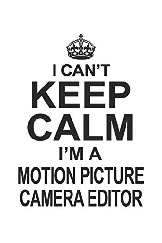 I Can't Keep Calm I'm A Motion Picture Camera Editor: Notebook: Special Motion Picture Camera Editor Notebook, Journal Gift, Diary, Doodle Gift or Notebook | 6 x 9 Compact Size- 109 Blank Lined Pages