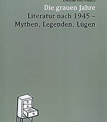 Die grauen Jahre: Literatur nach 1945 - Mythen, Legenden, Lügen