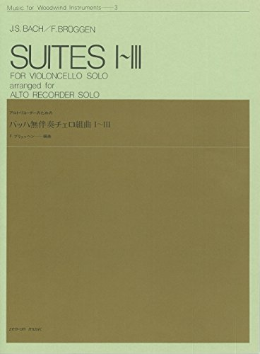 Suites I-III: for Violoncello solo. BWV 1007-1009. Alt-Blockflöte. (Music for Woodwind Instruments, Band 3)