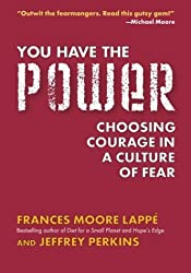 You Have the Power: Choosing Courage in a Culture of Fear by Frances Moore Lappe (2004-05-11)