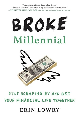 Broke Millennial: Stop Scraping By and Get Your Financial Life Together