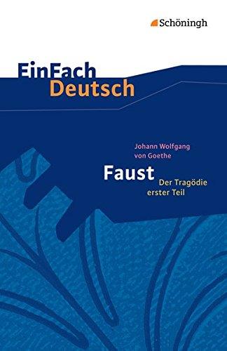 EinFach Deutsch Textausgaben: Johann Wolfgang von Goethe: Faust - Der Tragödie erster Teil - Neubearbeitung: Gymnasiale Oberstufe