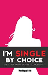 I'm Single By Choice: And Other Dating Lies We Tell Ourselves (English Edition)