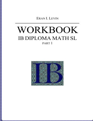 Workbook - IB Diploma Math SL part 1: This is a math workbook for students doing their IB diploma programme in math SL.