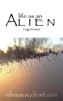 Life As An Alien by [Pretzer, Paige]