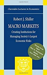Macro Markets: Creating Institutions for Managing Society's Largest Economic Risks (Clarendon Lectures in Economics) by Robert J. Shiller (1998-06-25)