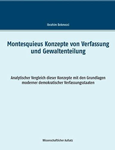 Montesquieus Konzepte von Verfassung und Gewaltenteilung: Analytischer Vergleich dieser Konzepte mit den Grundlagen moderner demokratischer Verfassungsstaaten