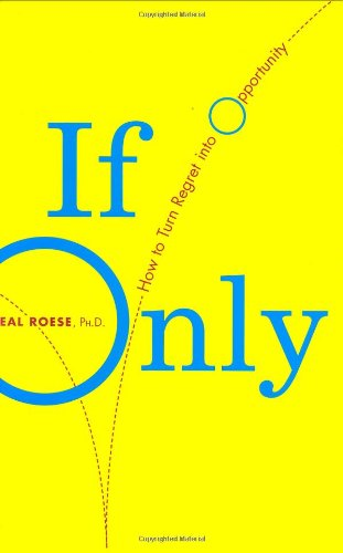 If Only: How To Turn Regret Into Opportunity por Neal J. Roese