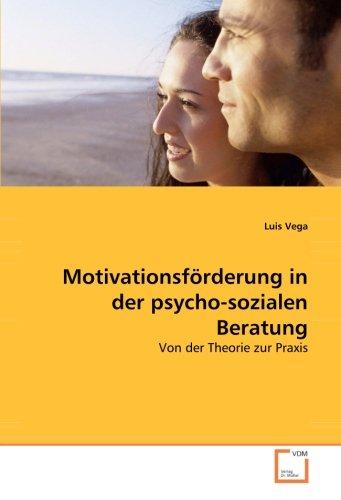 Motivationsförderung in der psycho-sozialen Beratung: Von der Theorie zur Praxis par Luis Vega