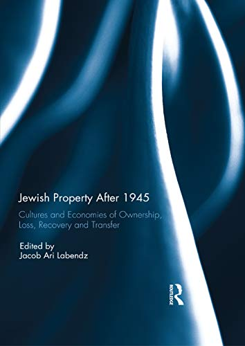 Jewish Property After 1945: Cultures and Economies of Ownership, Loss, Recovery, and Transfer (English Edition)