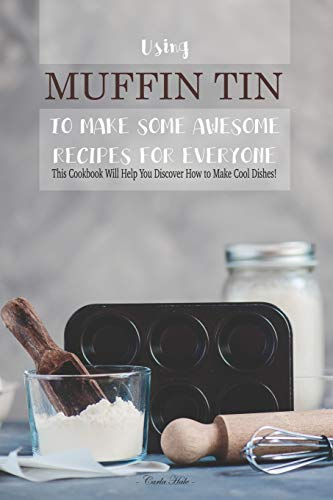 Using Muffin Tin to Make Some Awesome Recipes for Everyone: This Cookbook Will Help You Discover How to Make Cool Dishes! Texas Cookie Cutter