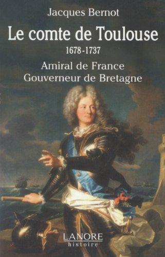 Le comte de Toulouse (1678-1737) : Amiral de France, Gouverneur de Bretagne