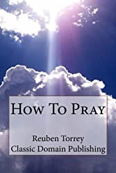 How To Pray by Reuben Torrey (2015-08-29)