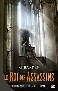 Le royaume blessé, tome 3 : Le roi des assassins par R. J. Barker