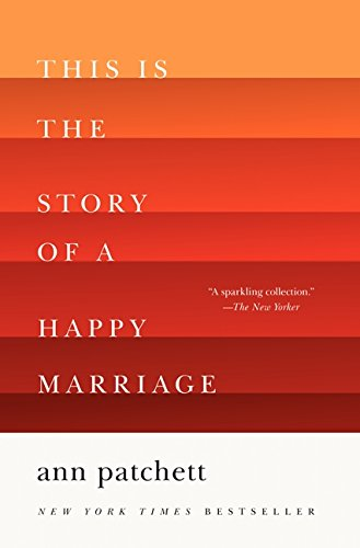 This is the Story of a Happy Marriage por Anne Patchett